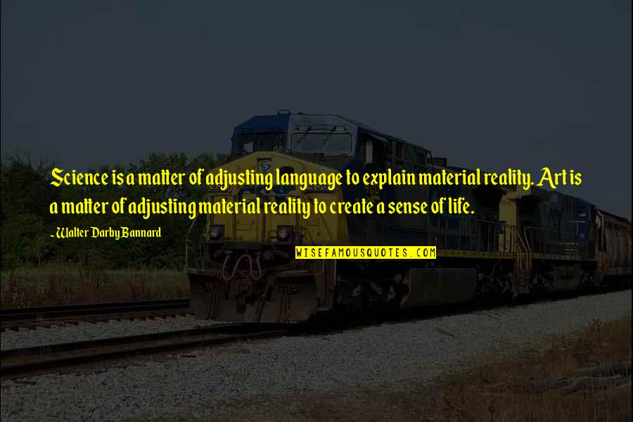 Adjusting Quotes By Walter Darby Bannard: Science is a matter of adjusting language to