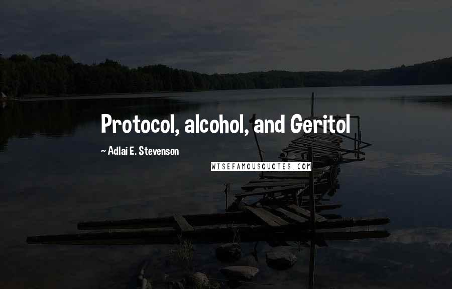 Adlai E. Stevenson quotes: Protocol, alcohol, and Geritol