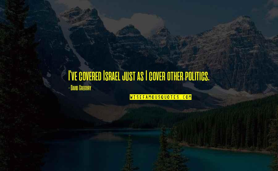 Admin Appreciation Day Quotes By David Gregory: I've covered Israel just as I cover other