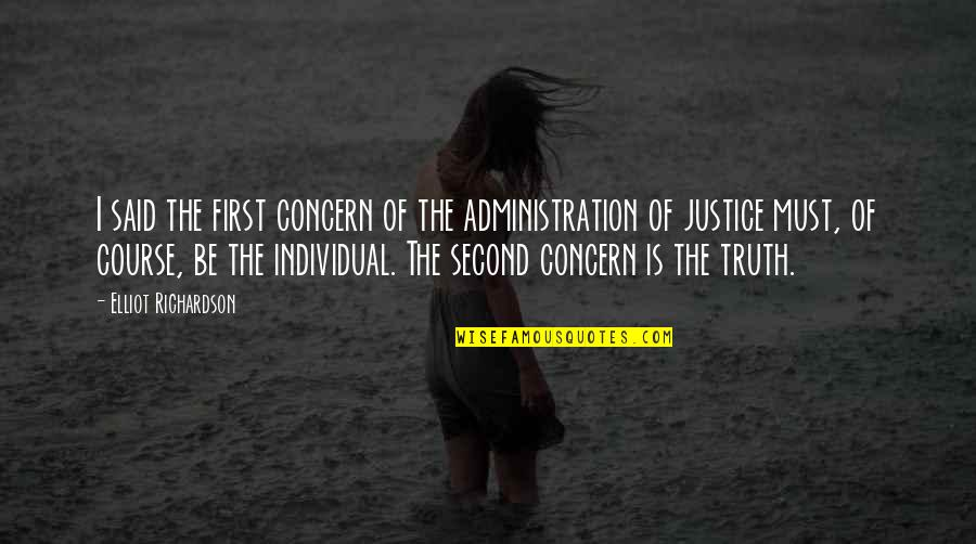 Administration Of Justice Quotes By Elliot Richardson: I said the first concern of the administration