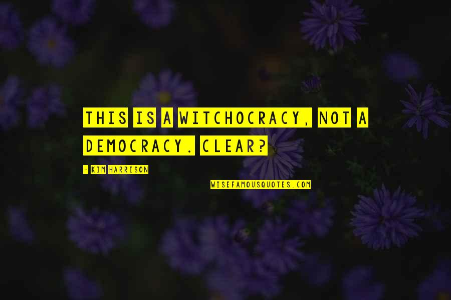Administration Of Justice Quotes By Kim Harrison: This is a witchocracy, not a democracy. Clear?