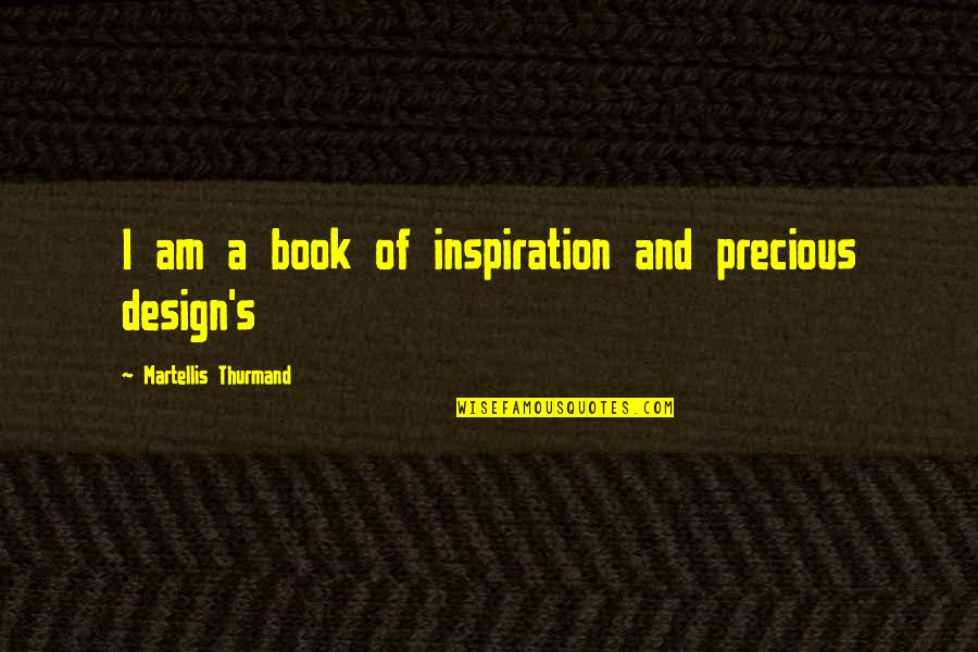 Administration Of Justice Quotes By Martellis Thurmand: I am a book of inspiration and precious