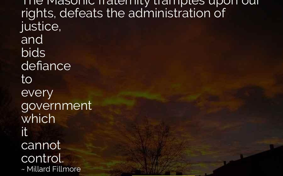 Administration Of Justice Quotes By Millard Fillmore: The Masonic fraternity tramples upon our rights, defeats