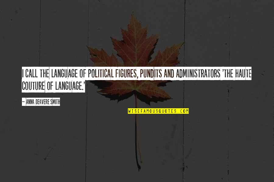 Administrators Quotes By Anna Deavere Smith: I call the language of political figures, pundits