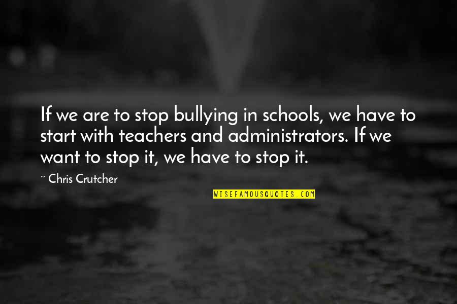 Administrators Quotes By Chris Crutcher: If we are to stop bullying in schools,