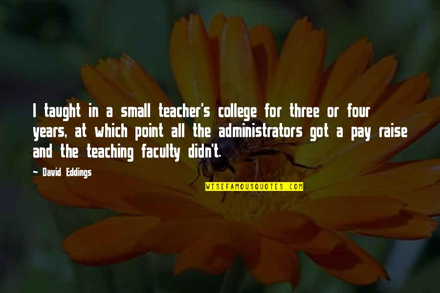 Administrators Quotes By David Eddings: I taught in a small teacher's college for