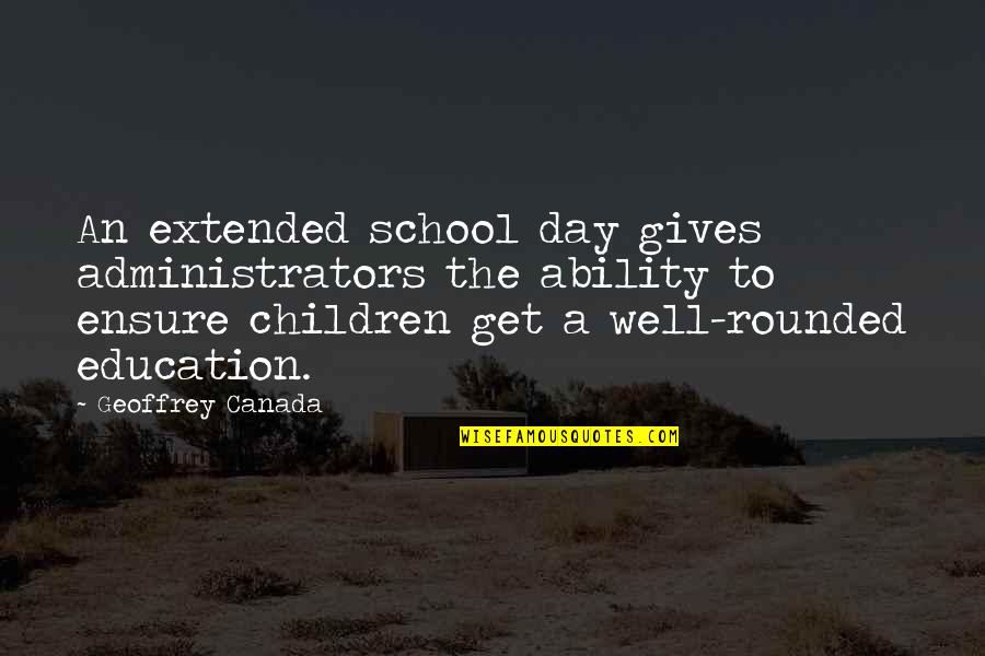 Administrators Quotes By Geoffrey Canada: An extended school day gives administrators the ability