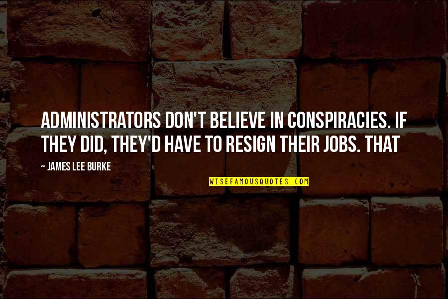 Administrators Quotes By James Lee Burke: Administrators don't believe in conspiracies. If they did,