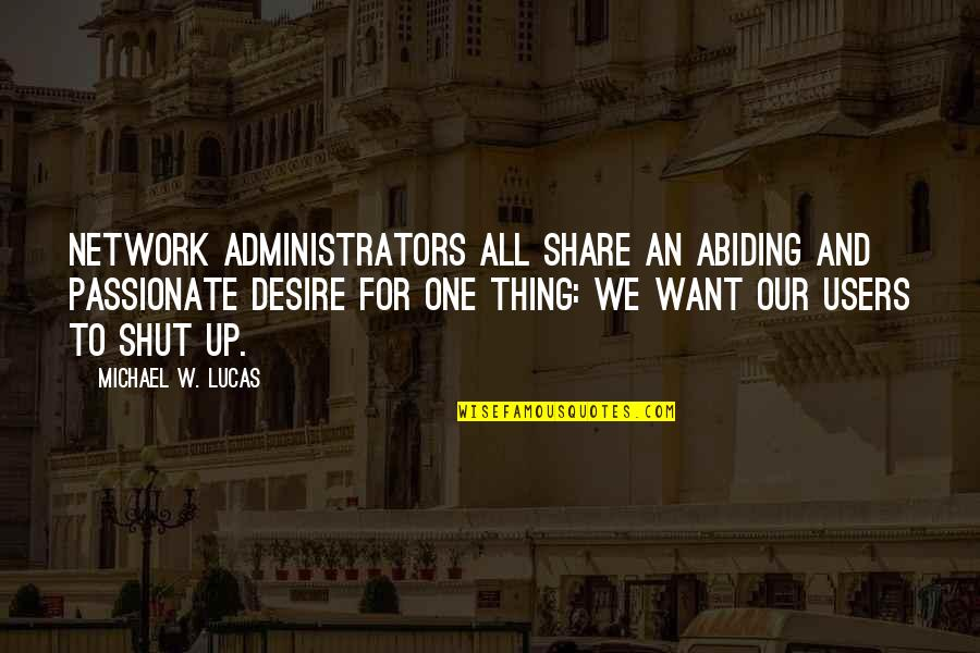 Administrators Quotes By Michael W. Lucas: Network administrators all share an abiding and passionate