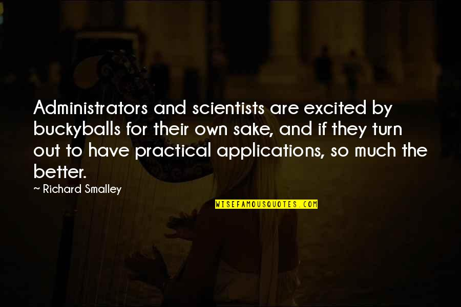 Administrators Quotes By Richard Smalley: Administrators and scientists are excited by buckyballs for