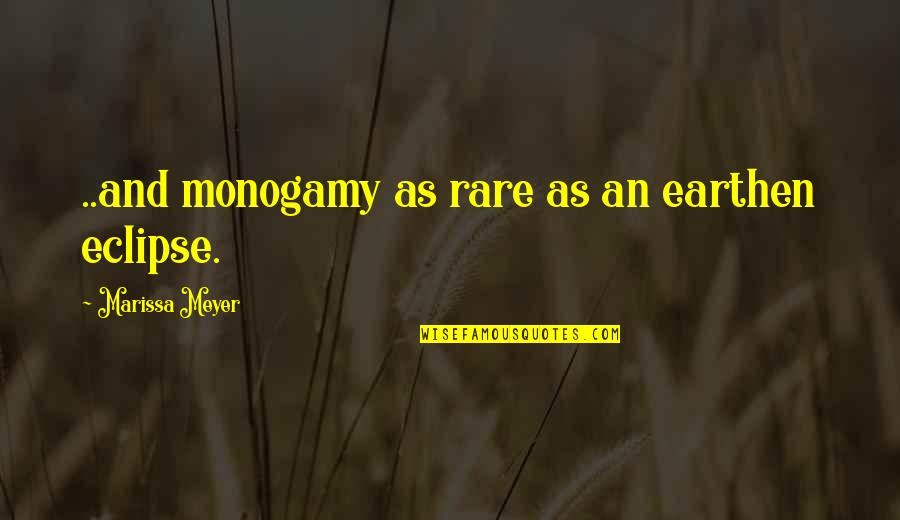 Admiral Cunningham Quotes By Marissa Meyer: ..and monogamy as rare as an earthen eclipse.