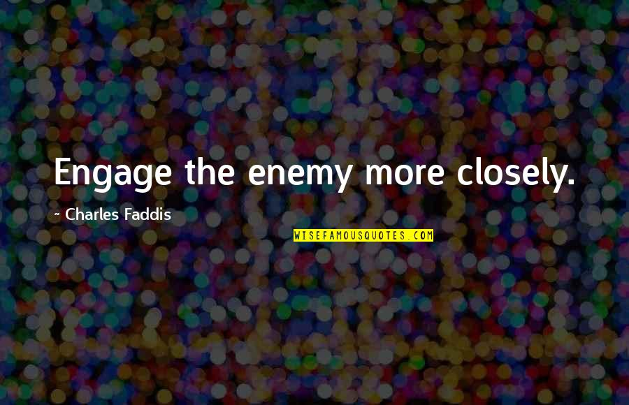 Admiral Quotes By Charles Faddis: Engage the enemy more closely.
