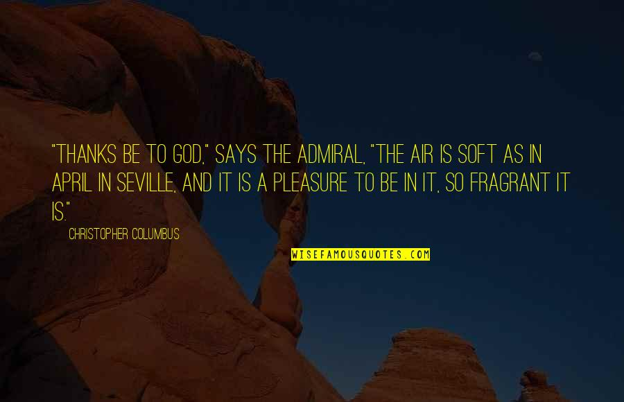 """Admiral Quotes By Christopher Columbus: """"Thanks be to God,"""" says the Admiral, """"the"""