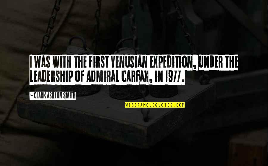 Admiral Quotes By Clark Ashton Smith: I was with the first Venusian expedition, under