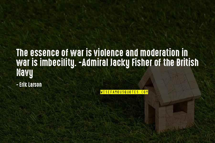 Admiral Quotes By Erik Larson: The essence of war is violence and moderation