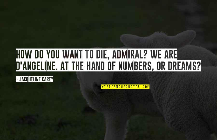 Admiral Quotes By Jacqueline Carey: How do you want to die, Admiral? We