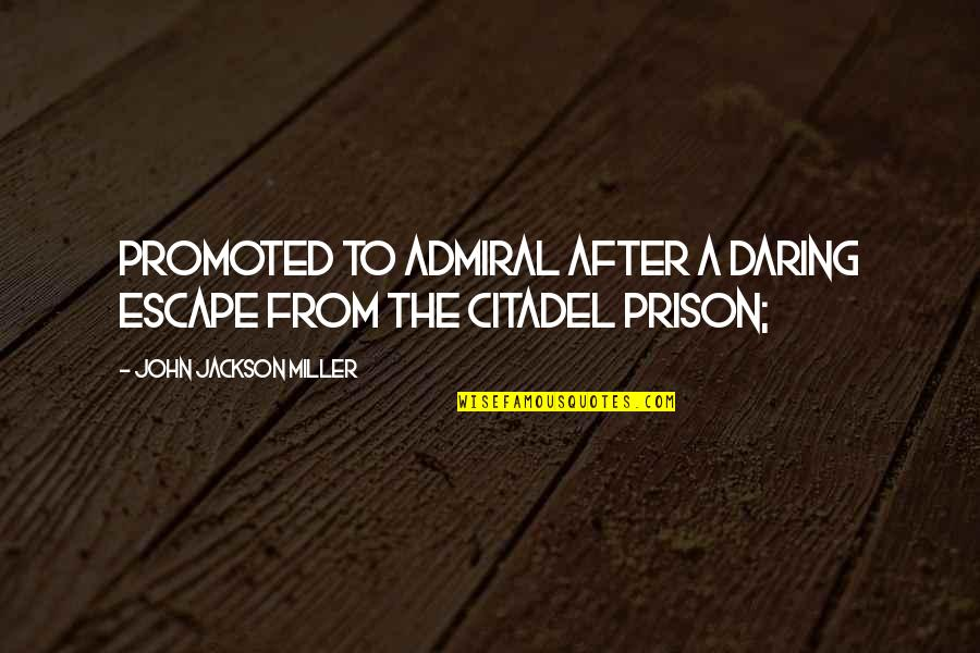 Admiral Quotes By John Jackson Miller: promoted to admiral after a daring escape from