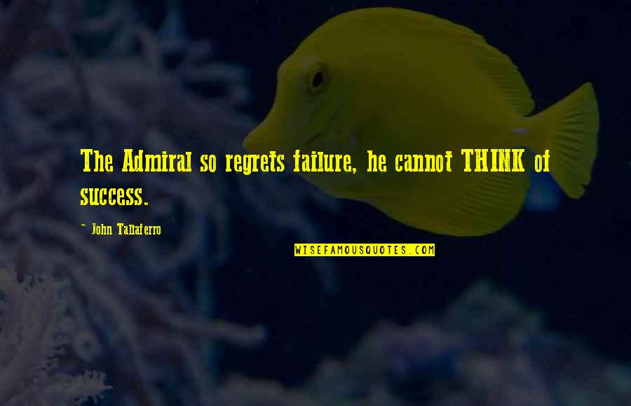 Admiral Quotes By John Taliaferro: The Admiral so regrets failure, he cannot THINK