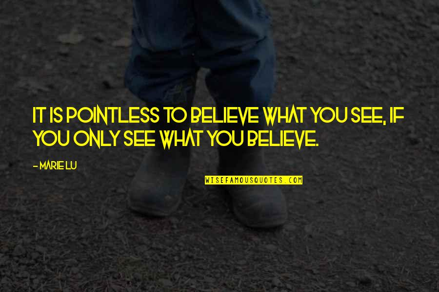 Admiral Quotes By Marie Lu: It is pointless to believe what you see,