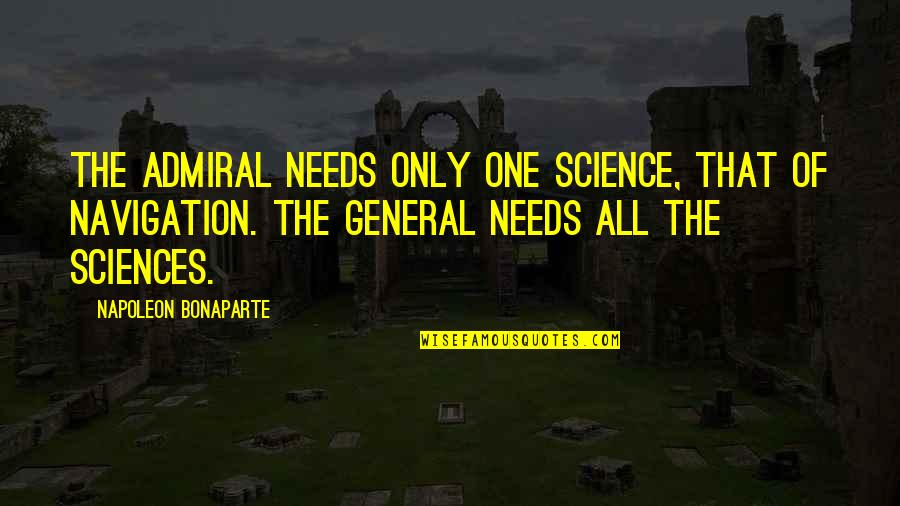 Admiral Quotes By Napoleon Bonaparte: The admiral needs only one science, that of