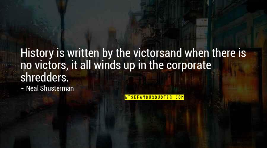 Admiral Quotes By Neal Shusterman: History is written by the victorsand when there