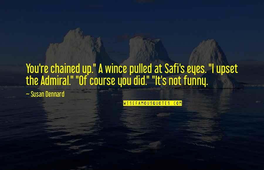 """Admiral Quotes By Susan Dennard: You're chained up."""" A wince pulled at Safi's"""