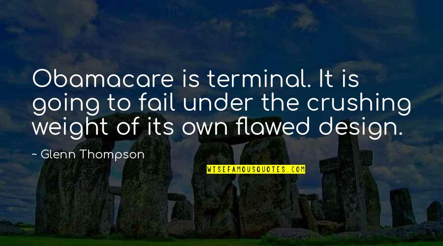 Admiral Thad Allen Quotes By Glenn Thompson: Obamacare is terminal. It is going to fail