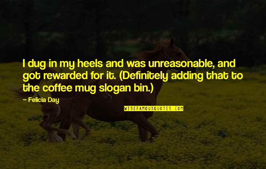Admiral Togo Quotes By Felicia Day: I dug in my heels and was unreasonable,