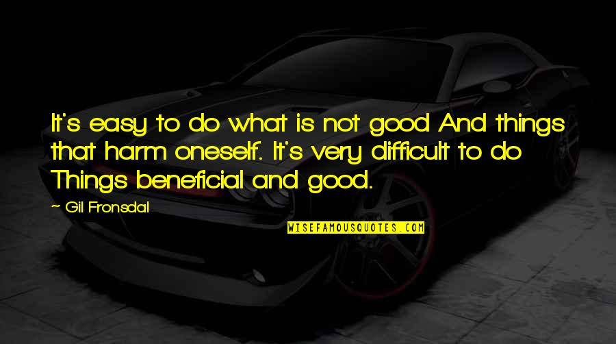 Admiral Togo Quotes By Gil Fronsdal: It's easy to do what is not good