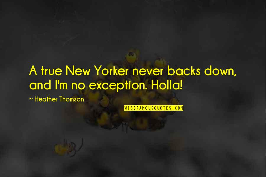 Admiral Togo Quotes By Heather Thomson: A true New Yorker never backs down, and