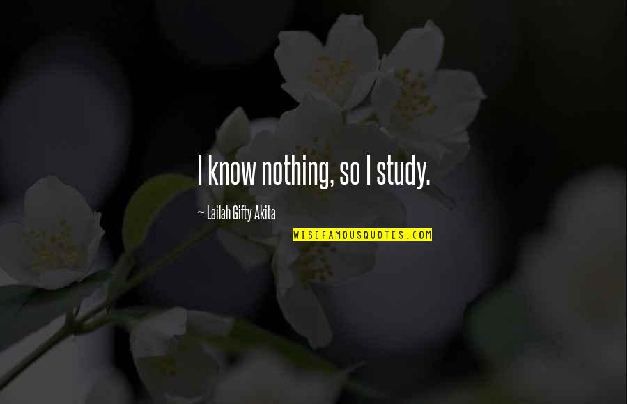 Admiral Togo Quotes By Lailah Gifty Akita: I know nothing, so I study.