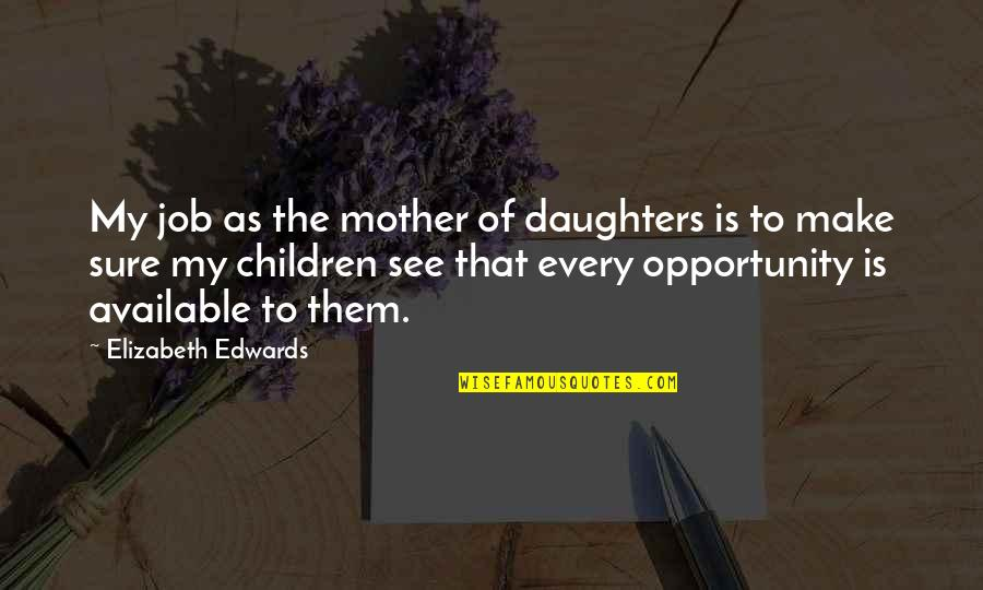 Admiravel Mundo Novo Quotes By Elizabeth Edwards: My job as the mother of daughters is