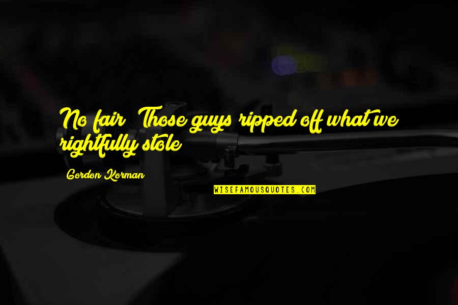 Admiravel Mundo Novo Quotes By Gordon Korman: No fair! Those guys ripped off what we