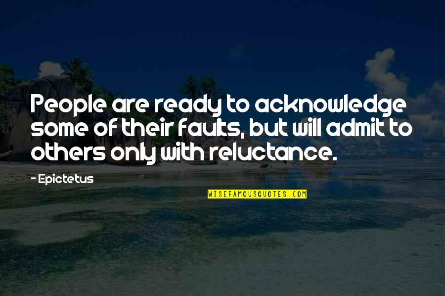 Admit Your Faults Quotes By Epictetus: People are ready to acknowledge some of their