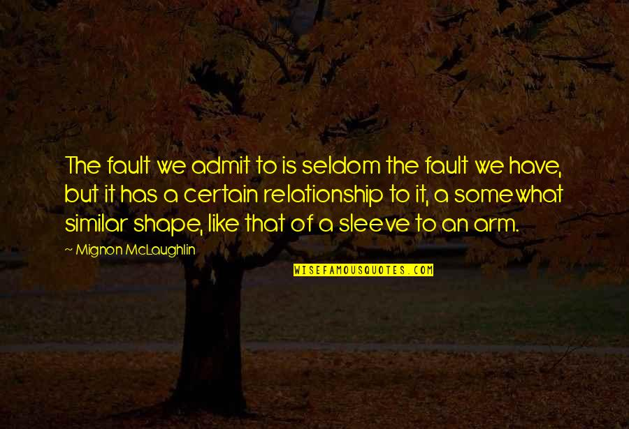 Admit Your Faults Quotes By Mignon McLaughlin: The fault we admit to is seldom the