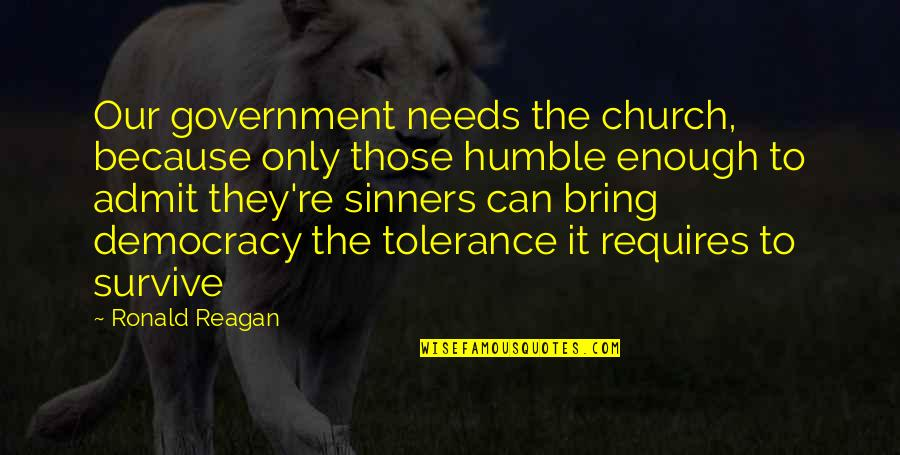 Admit Your Faults Quotes By Ronald Reagan: Our government needs the church, because only those
