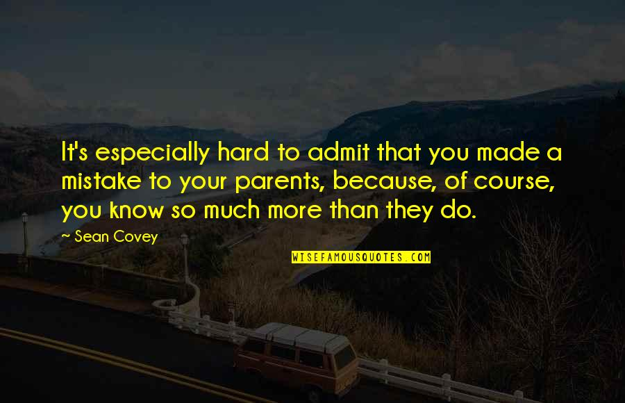 Admit Your Faults Quotes By Sean Covey: It's especially hard to admit that you made