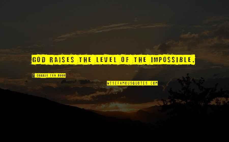 Adnan Sami Quotes By Corrie Ten Boom: God raises the level of the impossible.
