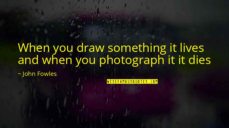 Adnan Sami Quotes By John Fowles: When you draw something it lives and when