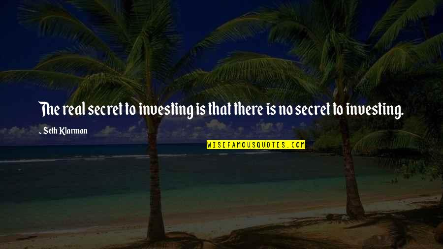 Adnan Sami Quotes By Seth Klarman: The real secret to investing is that there