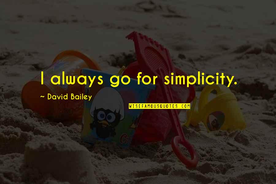 Adnan Syed Quotes By David Bailey: I always go for simplicity.
