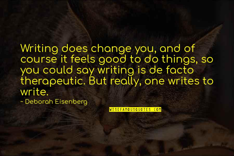 Adnan Syed Quotes By Deborah Eisenberg: Writing does change you, and of course it