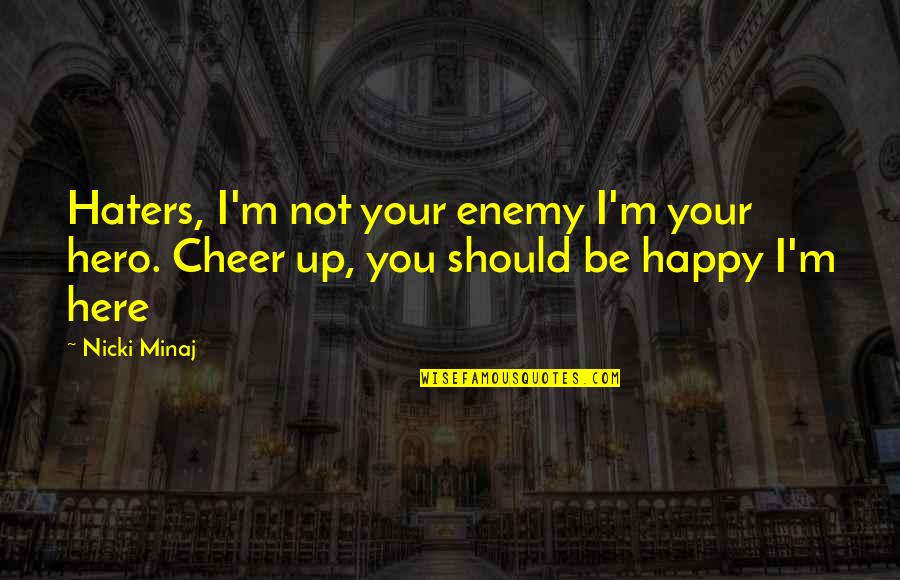 Adnan Syed Quotes By Nicki Minaj: Haters, I'm not your enemy I'm your hero.