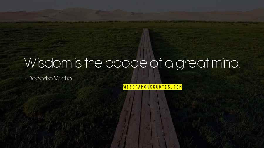 Adobe Quotes By Debasish Mridha: Wisdom is the adobe of a great mind.