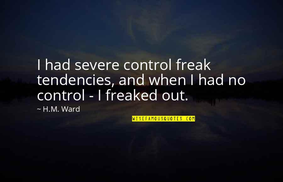 Adobe Quotes By H.M. Ward: I had severe control freak tendencies, and when