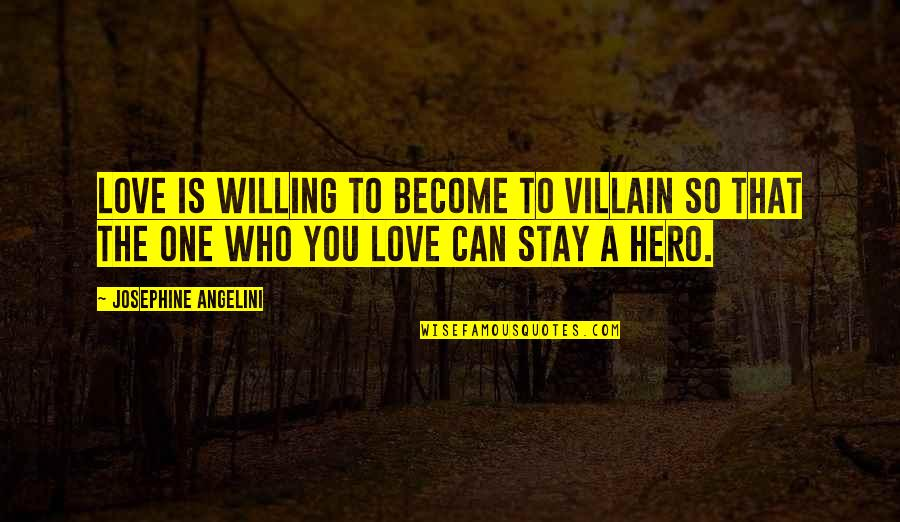 Adobe Quotes By Josephine Angelini: Love is willing to become to villain so