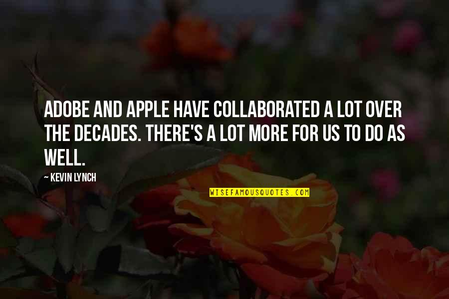 Adobe Quotes By Kevin Lynch: Adobe and Apple have collaborated a lot over