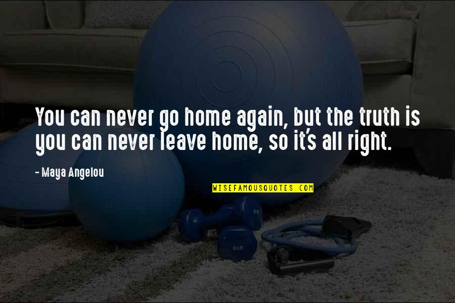 Adobe Quotes By Maya Angelou: You can never go home again, but the