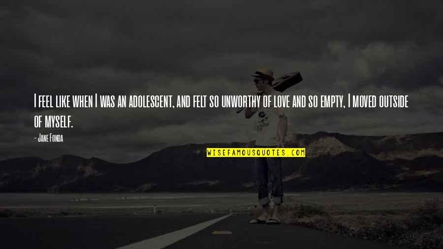Adolescent Love Quotes By Jane Fonda: I feel like when I was an adolescent,