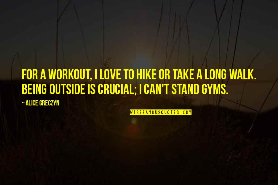 Adolescent Motivational Quotes By Alice Greczyn: For a workout, I love to hike or